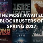 The Most Awaited Blockbusters of Spring 2017