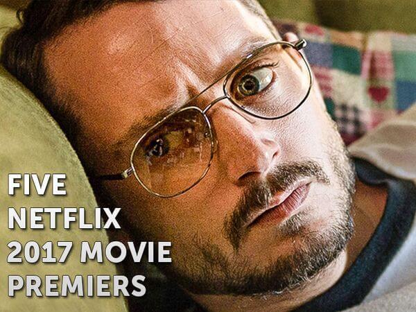 Five Netflix 2017 Movie Premiers