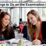 Things to Do on the Examination Day